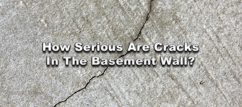 How Serious Are Cracks In The Basement Wall?