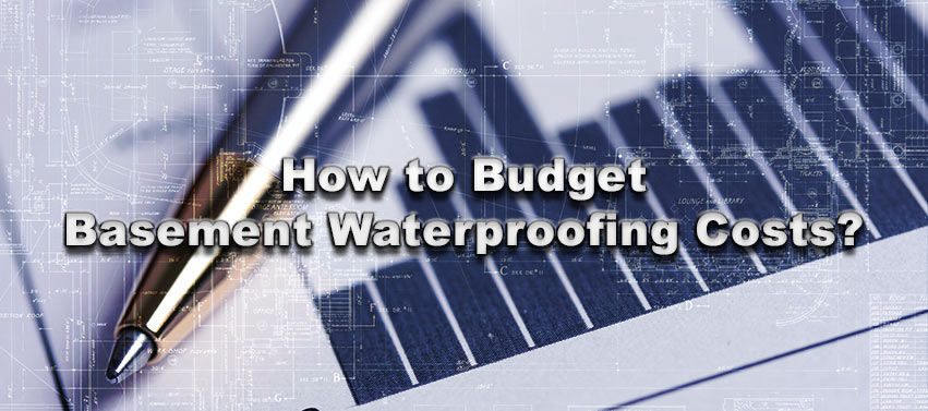 How to Budget Basement Waterproofing Cost?