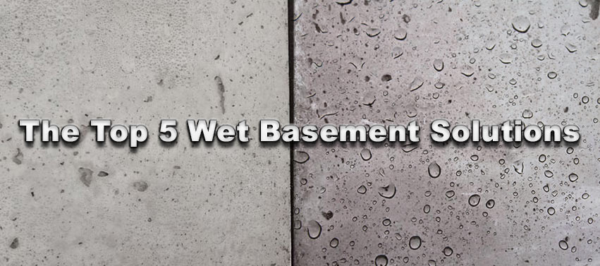 The Top 5 Wet Basement Solutions