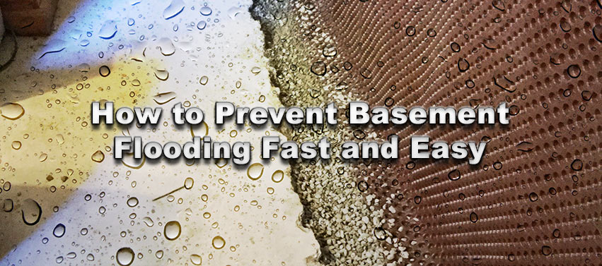 How to Prevent Basement Flooding Fast and Easy