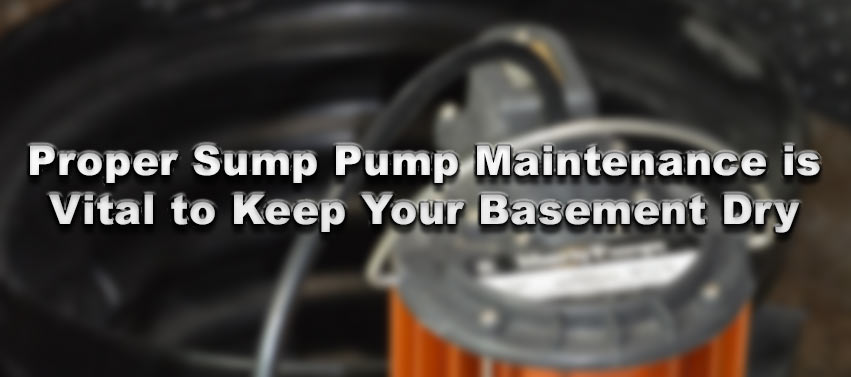 Proper Sump Pump Maintenance is Vital to Keep Your Basement Dry