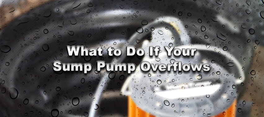 What to Do If Your Sump Pump Overflows
