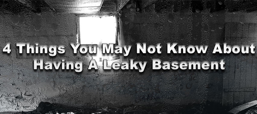 4 Things You May Not Know About Having A Leaky Basement